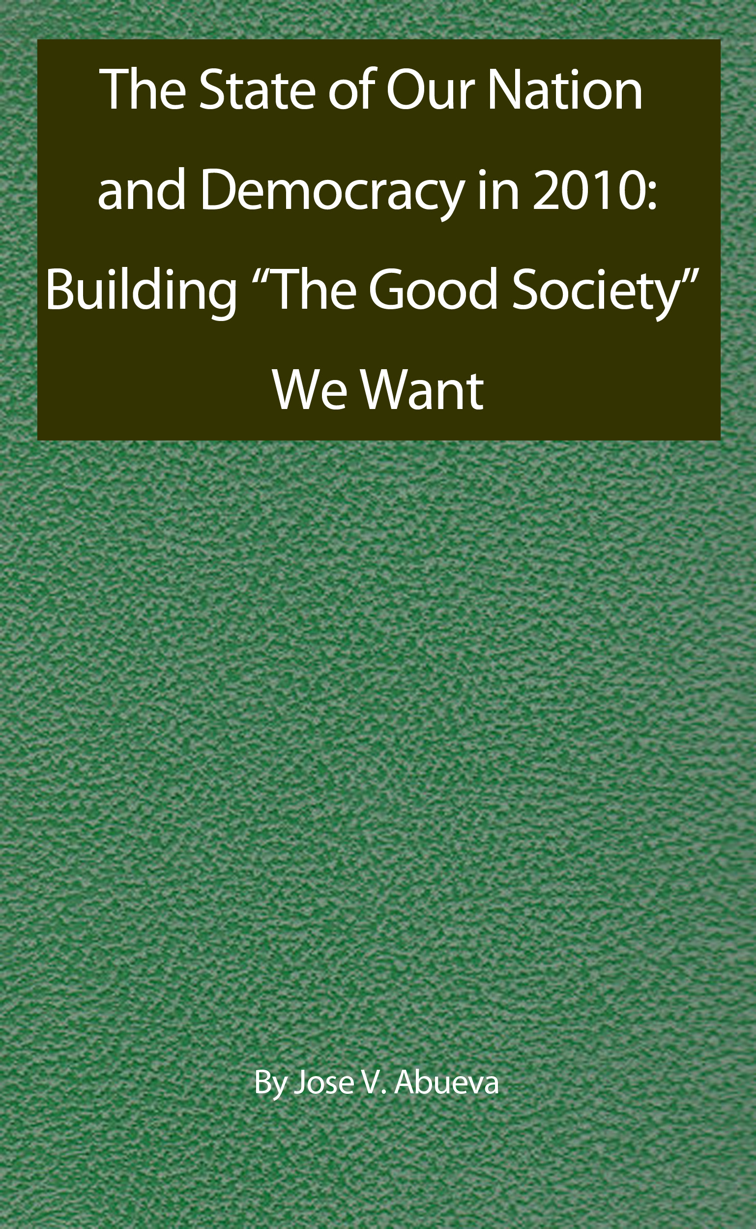 "The State of Our Nation and Democracy in 2010: Building ""The Good Society"" We Want"