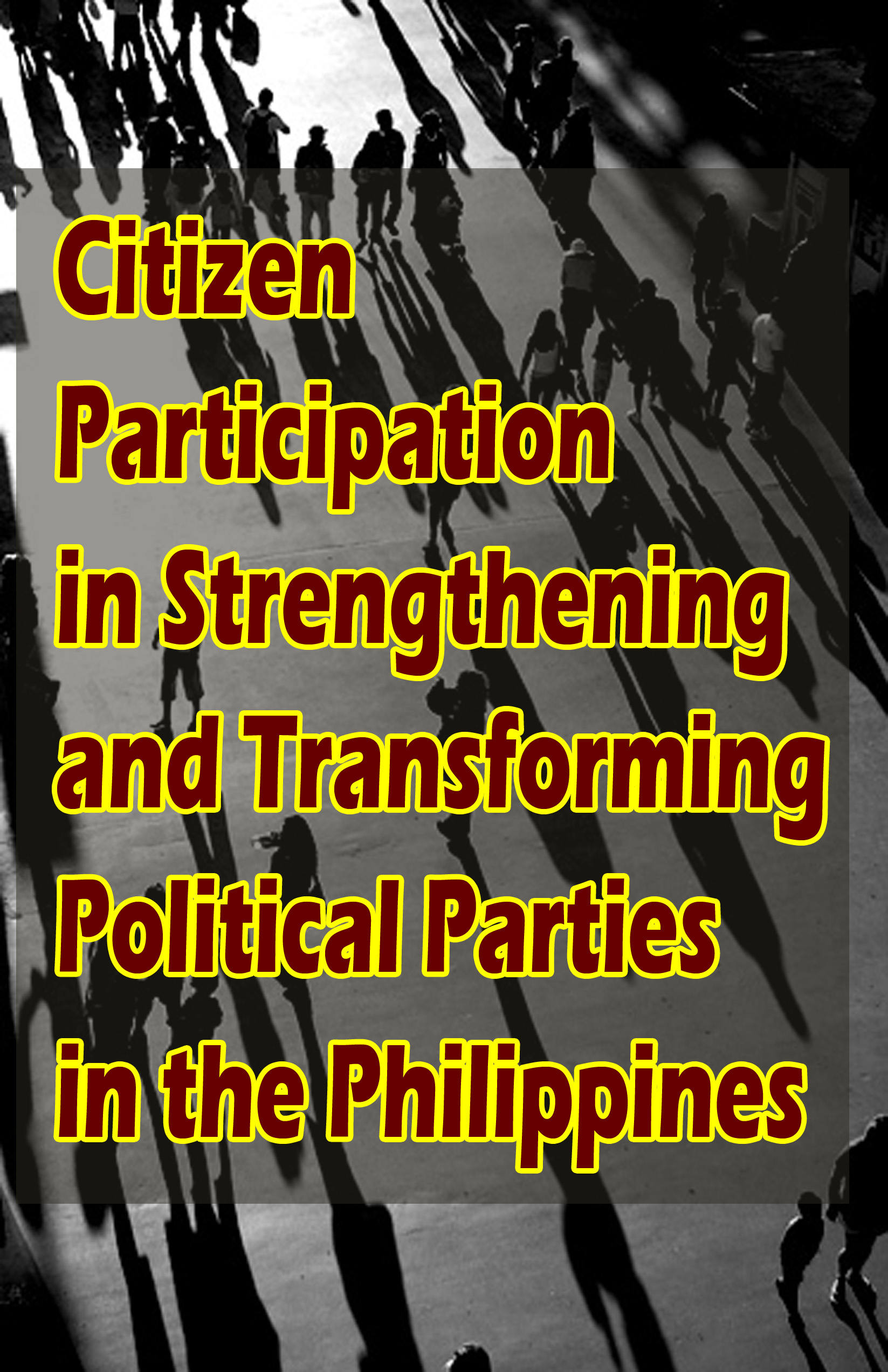 Citizen Participation in Strengthening and Transforming  Political Parties in the Philippines
