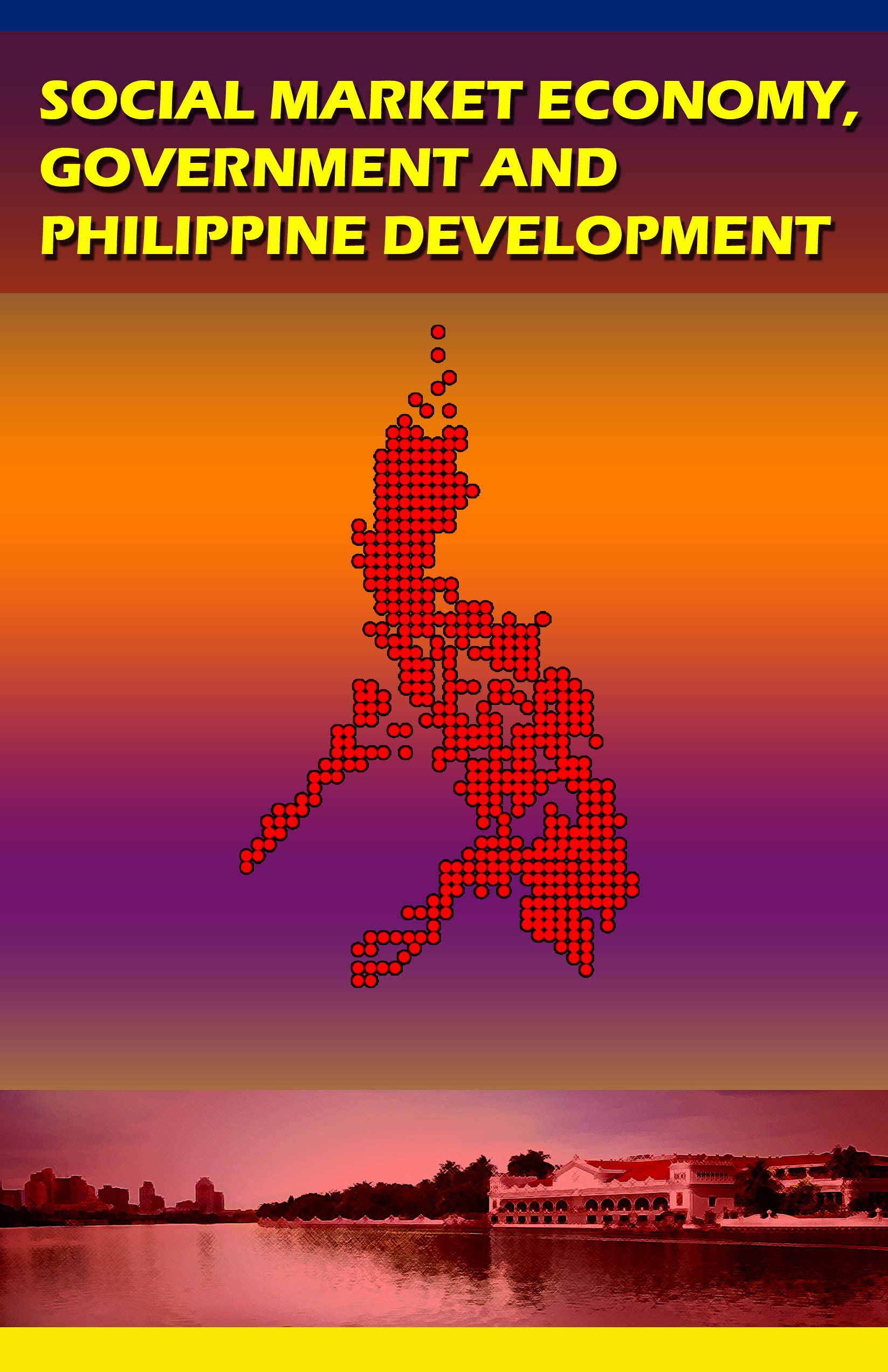 SOCIAL MARKET ECONOMY, GOVERNMENT AND PHILIPPINE DEVELOPMENT